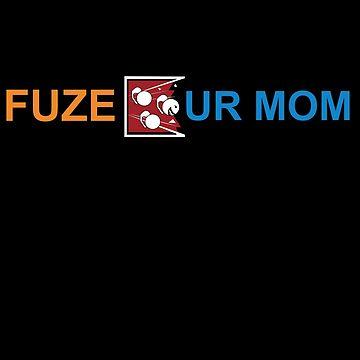 Fuze Ur Mom by adjua