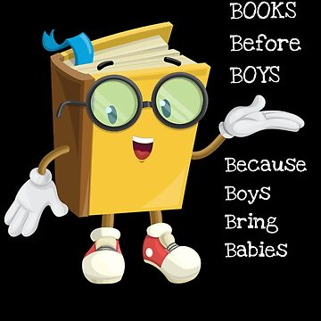 Books Before Boys Because Boys Bring Babies by DogBoo