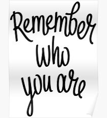 Remember Who You Are Posters Redbubble