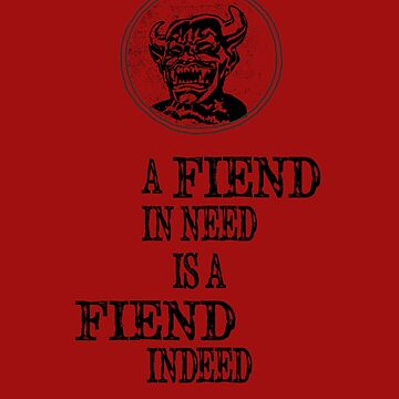 A Fiend In Need Is A Fiend Indeed by leeseylee