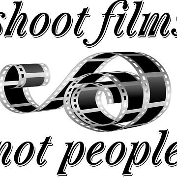 Shoot films not people by igorsin