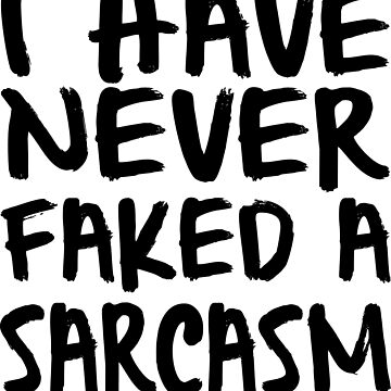 I have never faked a Sarcasm by Jandsgraphics