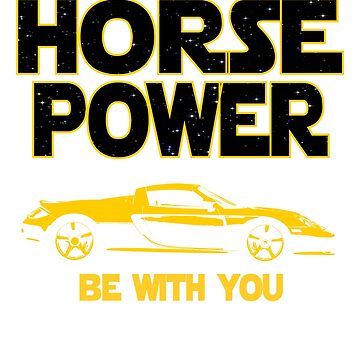 Supercar Owners Gift - May The Horsepower Be With You T shirt - Sci Fi Lovers Gift  by funnyguy