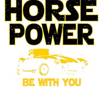 Funny American Sports Car Owners Gift - May The Horsepower Be With You T shirt - Sci Fi Lovers Gift  by funnyguy