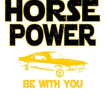 Legendary American Muscle Car Owners Gift - May The Horsepower Be With You T shirt - Sci Fi Lovers Gift  by funnyguy