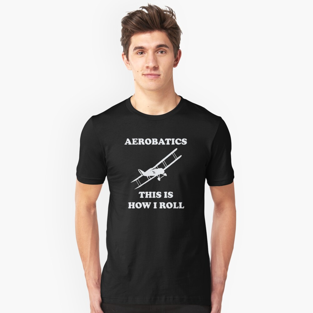 Aerobatics Funny Design - This Is How I Roll Unisex T-Shirt Front