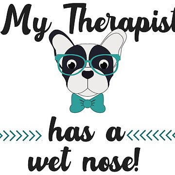 My Therapist Has A Wet Nose - Funny Dog Lover Gift by yeoys