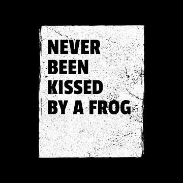 NEVER BEEN KISSED BY A FROG by fadibones