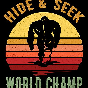 Bigfoot Funny Design - Hide And Seek World Champ by kudostees