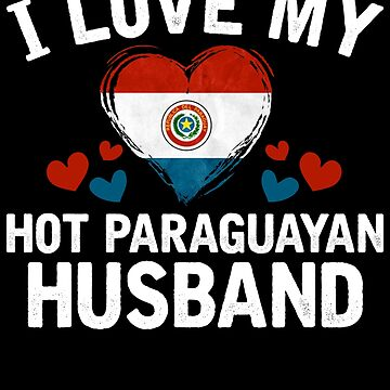 I Love my hot Paraguayan Wife T-shirt gift Idea by BBPDesigns