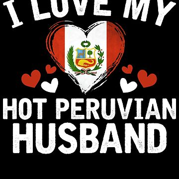 I Love my hot Peruvian Wife T-shirt gift Idea by BBPDesigns