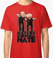 Statler and Waldorf - Haters Gonna Hate Classic T-Shirt
