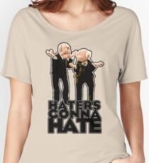 Statler and Waldorf - Haters Gonna Hate Women's Relaxed Fit T-Shirt