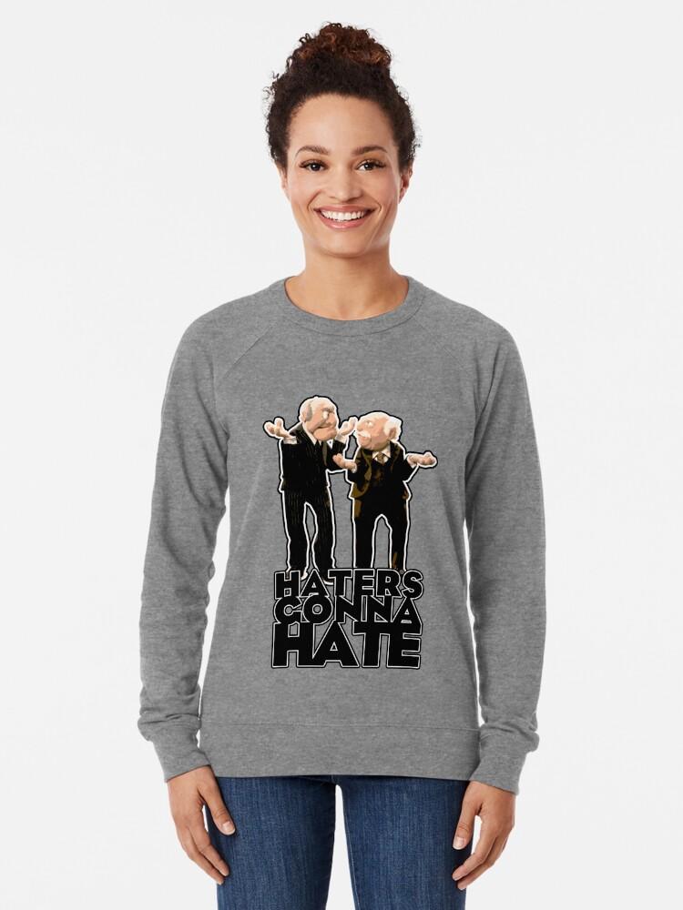 Alternate view of Statler and Waldorf - Haters Gonna Hate Lightweight Sweatshirt