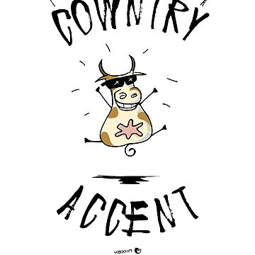 I Have A Cowntry Accent by vaxiin