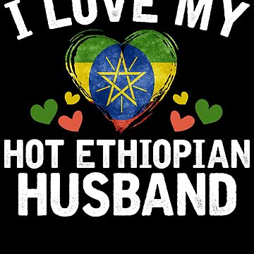 I Love my hot Ethiopian Wife T-shirt gift Idea by BBPDesigns