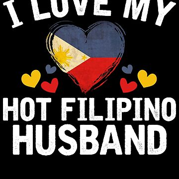 I Love my hot Filipino Wife T-shirt gift Idea by BBPDesigns
