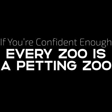 Statement Funny Slogan Design - If Youre Confident Enough Every Zoo Is A Petting Zoo by kudostees