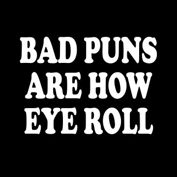 Bad Puns Are How Eye Roll by itsHoneytree