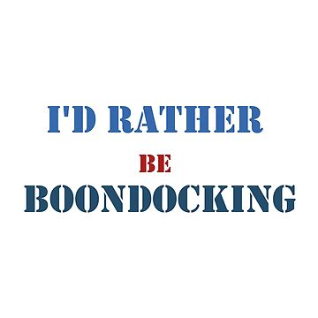 I'd Rather Be Boondocking by Speckle