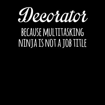 Decorator Because Multitasking Ninja Is Not A Job Title Funny by with-care