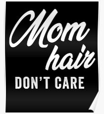 Mom Hair Don't Care Poster