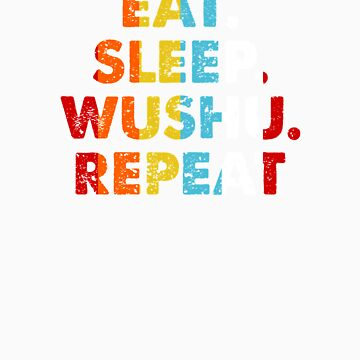 Retro Eat. Sleep. Wushu. Repeat. Vintage Martial Arts Saying Novelty Gift idea by orangepieces