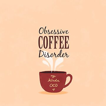 Obsessive COFFEE Disorder by prajaktarao