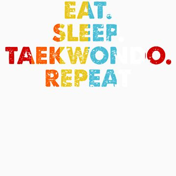 Retro Eat. Sleep. Taekwondo. Repeat. Vintage Martial Arts Saying Novelty Gift idea by orangepieces