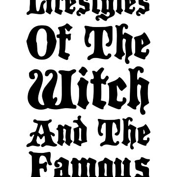 Lifestyles Of The Witch & The Famous by kjanedesigns