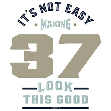 It's Not Easy Making 37 by alececonello