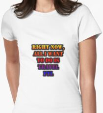 Right Now, All I Want To Do Is Travel FTL Women's Fitted T-Shirt