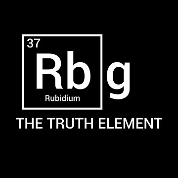 RBG The Truth Element Periodic Table of Elements Political Ruth Bader Ginsburg by Tinkery