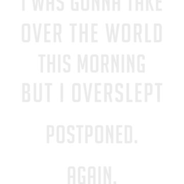 I was gonna take over the world this morning, but overslept. Postponed. Again, funny gift, funny Short-Sleeve Unisex T-Shirt by byzmo