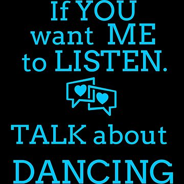 Talk Dancing T Shirts. Gifts Ideas for Dancers Talk & Dance. by Bronby