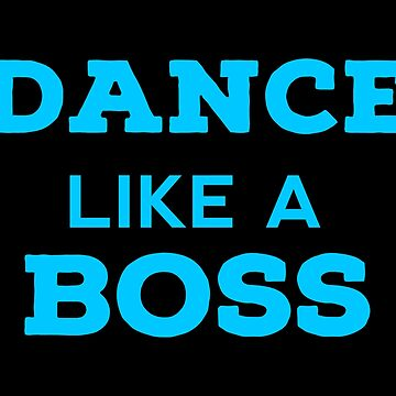MY BOSS Dancing T Shirts. Nice Gifts Ideas for Dancers. by Bronby