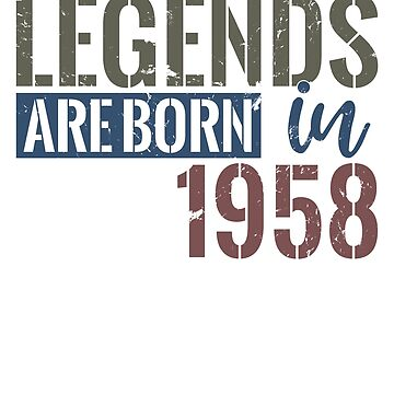 Legends are born in 1958  60th birthday gift by hsco