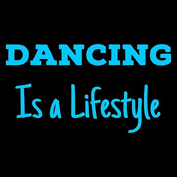 Lifestyle Dancing T Shirts Best Gifts Ideas for Dancers. by Bronby