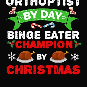 Orthoptist by day Binge Eater by Christmas Xmas by losttribe