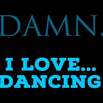 Dancing Fans T Shirts. Cool Cute Gifts Ideas for Dancers. by Bronby