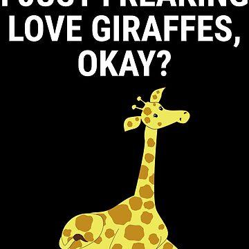 I Just Freaking Love Giraffes Okay Funny T-shirt by zcecmza