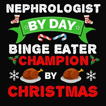 Nephrologist by day Binge Eater by Christmas Xmas by losttribe