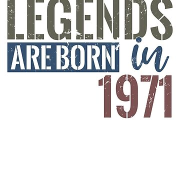 Legends are born in 1971  47th birthday gift by hsco