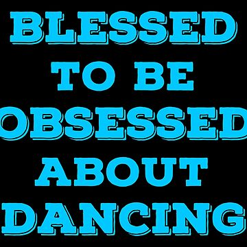 Blessed Dancing T Shirts Gifts for Dancers. by Bronby
