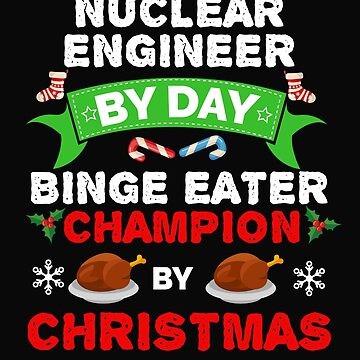 Nuclear Engineer by day Binge Eater by Christmas Xmas by losttribe