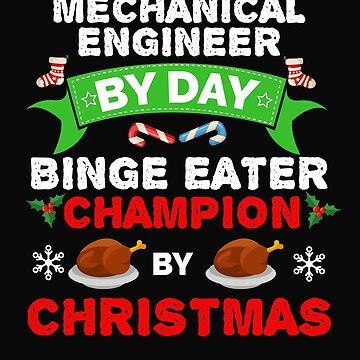 Mechanical Engineer by day Binge Eater by Christmas Xmas by losttribe