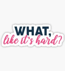 What, like its hard? - Elle Woods Sticker