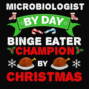 Microbiologist by day Binge Eater by Christmas Xmas by losttribe