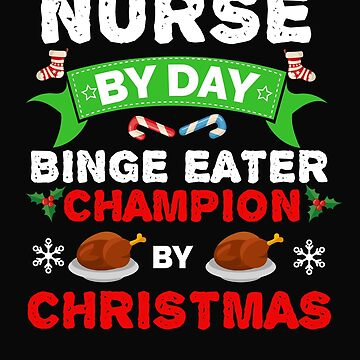 Nurse by day Binge Eater by Christmas Xmas by losttribe