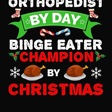 Orthopedist by day Binge Eater by Christmas Xmas by losttribe